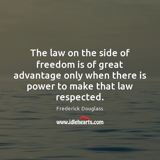 The law on the side of freedom is of great advantage only Frederick Douglass Picture Quote