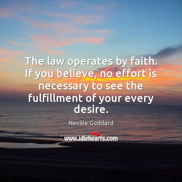 The law operates by faith. If you believe, no effort is necessary Image