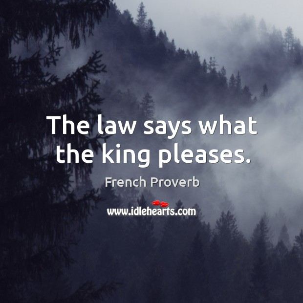 Image, The law says what the king pleases.