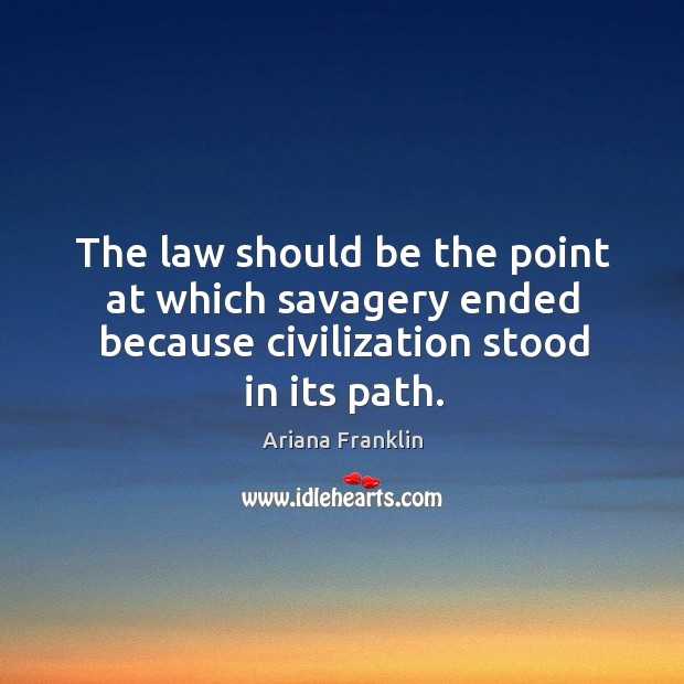 Image, The law should be the point at which savagery ended because civilization