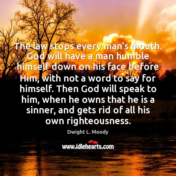 The law stops every man's mouth. God will have a man humble Dwight L. Moody Picture Quote