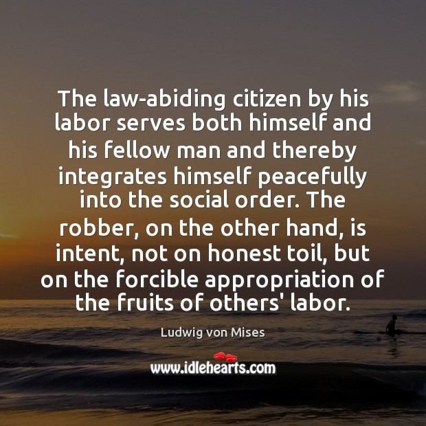 The law-abiding citizen by his labor serves both himself and his fellow Ludwig von Mises Picture Quote