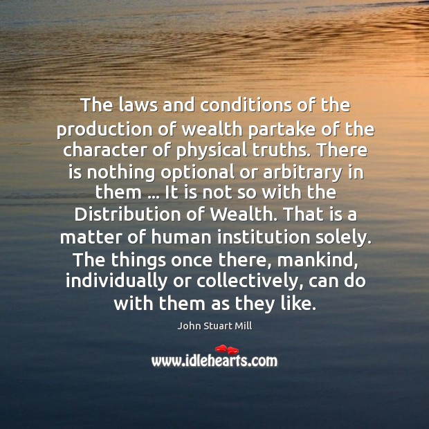 The laws and conditions of the production of wealth partake of the Image