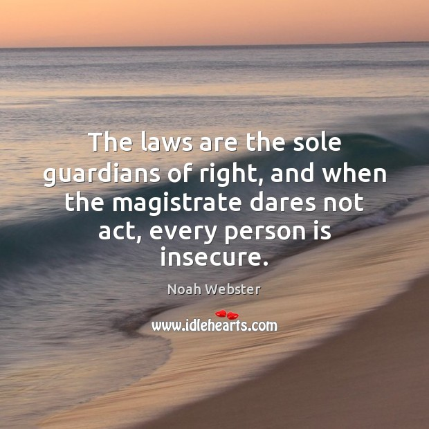 Image, The laws are the sole guardians of right, and when the magistrate
