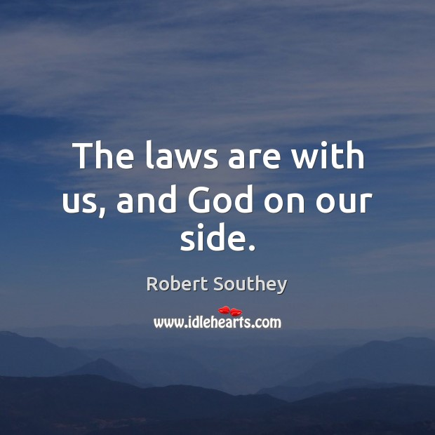 The laws are with us, and God on our side. Image