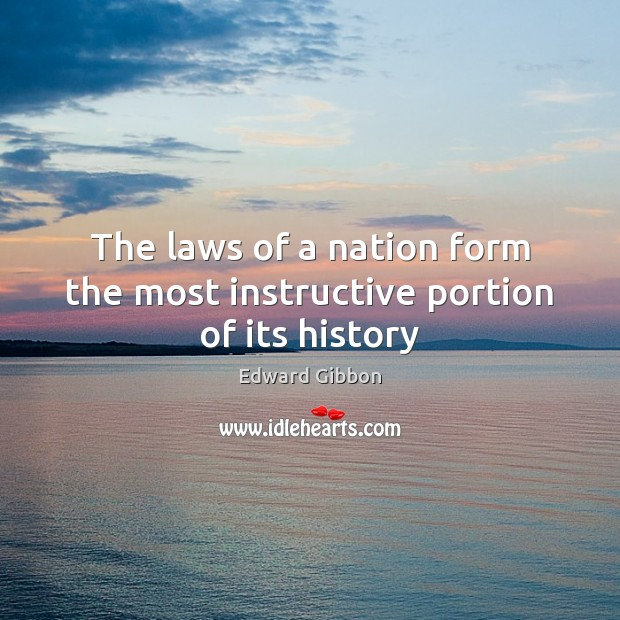 The laws of a nation form the most instructive portion of its history Edward Gibbon Picture Quote