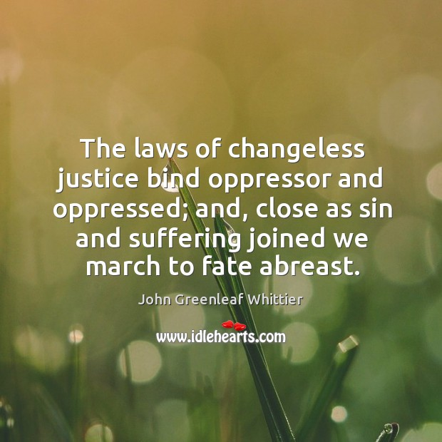 Image, The laws of changeless justice bind oppressor and oppressed; and, close as