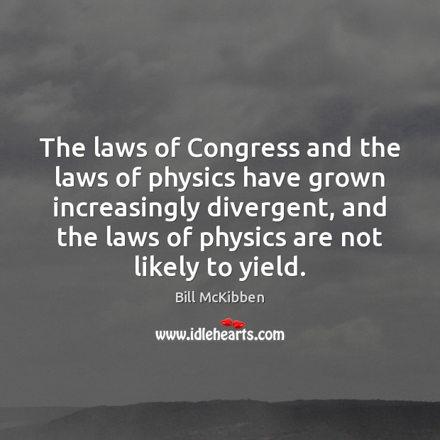 The laws of Congress and the laws of physics have grown increasingly Bill McKibben Picture Quote