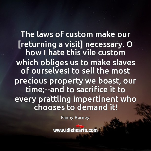 The laws of custom make our [returning a visit] necessary. O how Fanny Burney Picture Quote