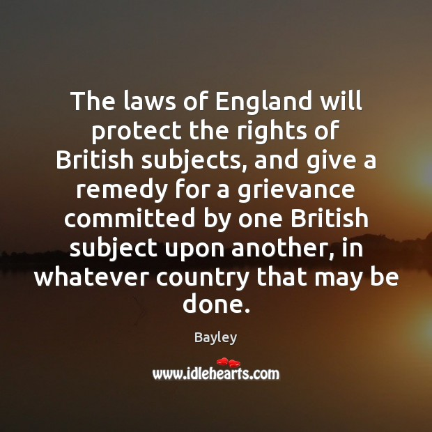 Image, The laws of England will protect the rights of British subjects, and