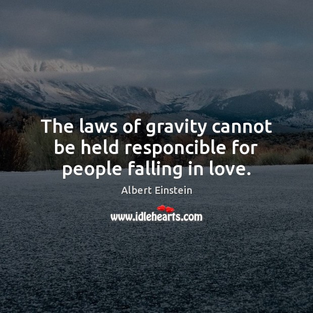 Image, The laws of gravity cannot be held responcible for people falling in love.