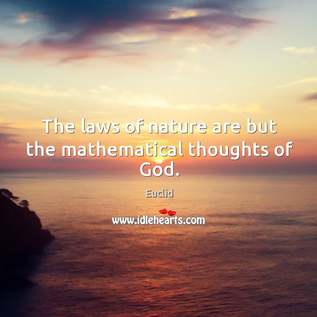 The laws of nature are but the mathematical thoughts of God. Image