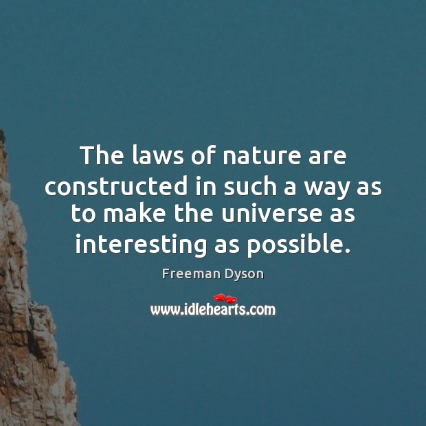 The laws of nature are constructed in such a way as to Freeman Dyson Picture Quote