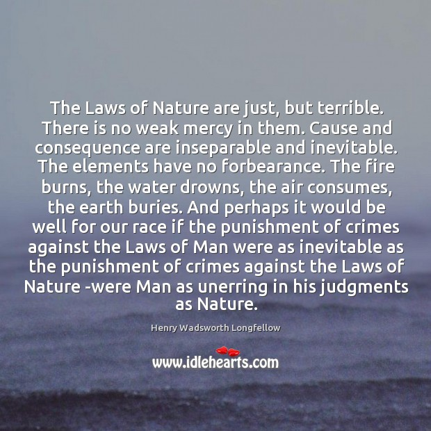 The Laws of Nature are just, but terrible. There is no weak Image