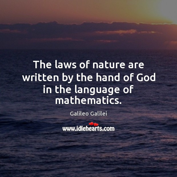 The laws of nature are written by the hand of God in the language of mathematics. Nature Quotes Image