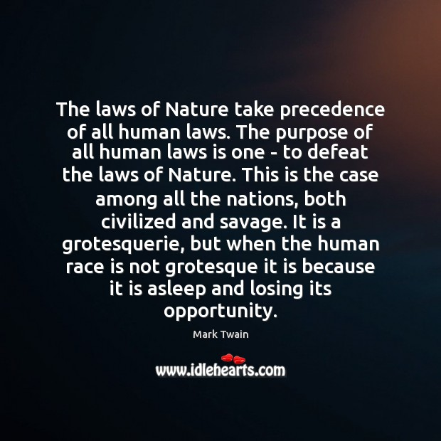 Image, The laws of Nature take precedence of all human laws. The purpose