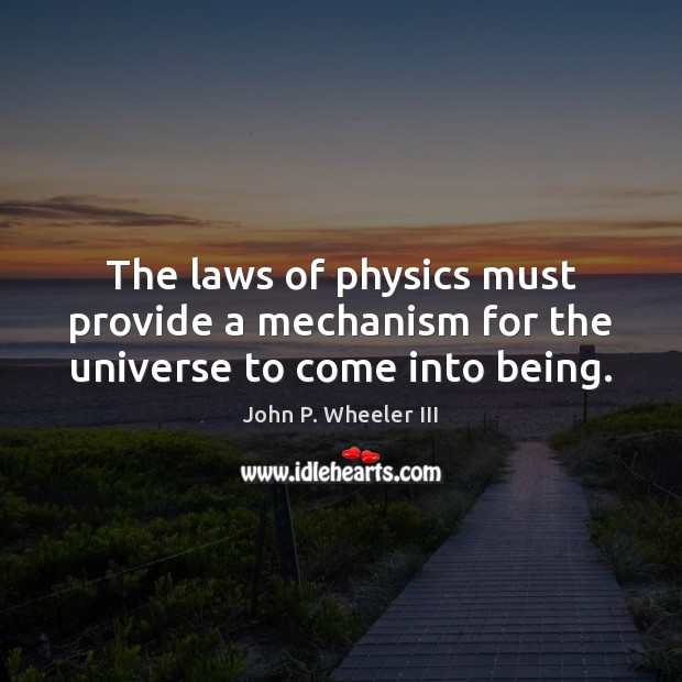 The laws of physics must provide a mechanism for the universe to come into being. Image