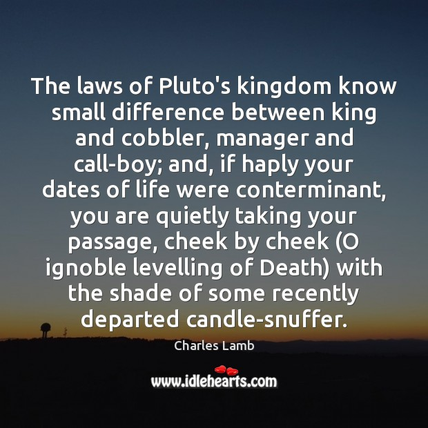 The laws of Pluto's kingdom know small difference between king and cobbler, Charles Lamb Picture Quote