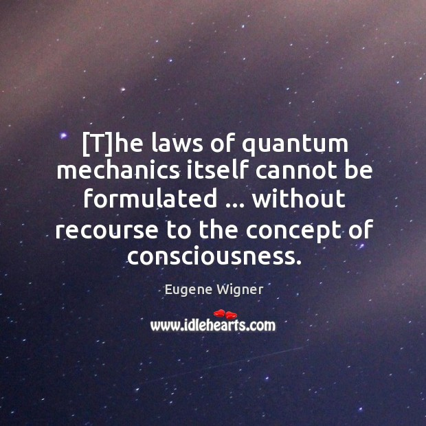 [T]he laws of quantum mechanics itself cannot be formulated … without recourse Image