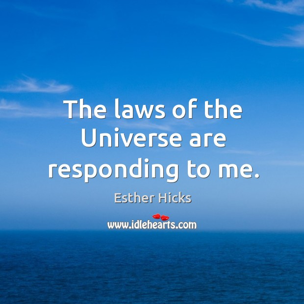 The laws of the Universe are responding to me. Image