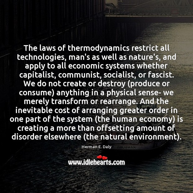 The laws of thermodynamics restrict all technologies, man's as well as nature's, Image