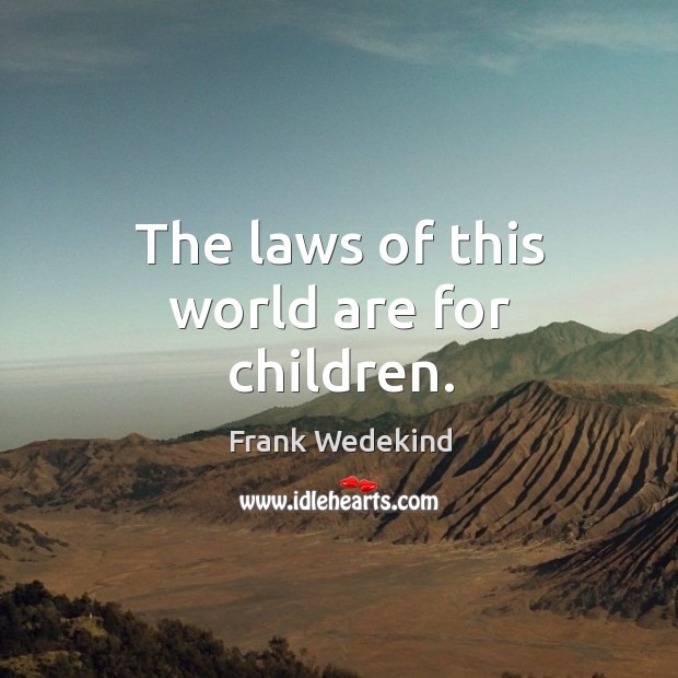 The laws of this world are for children. Image