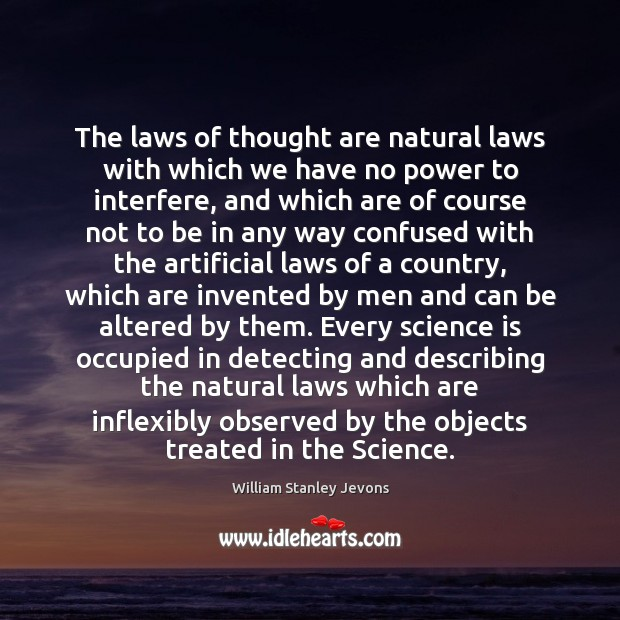 The laws of thought are natural laws with which we have no William Stanley Jevons Picture Quote