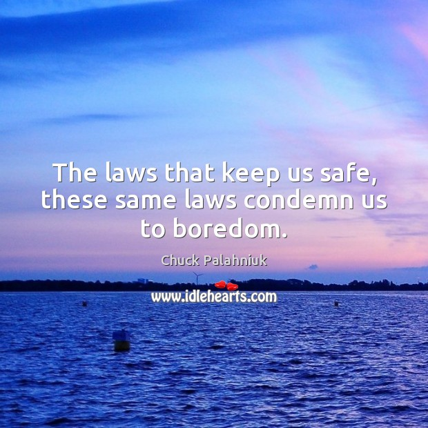 The laws that keep us safe, these same laws condemn us to boredom. Image