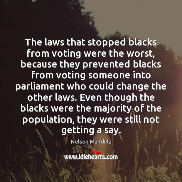 The laws that stopped blacks from voting were the worst, because they Vote Quotes Image