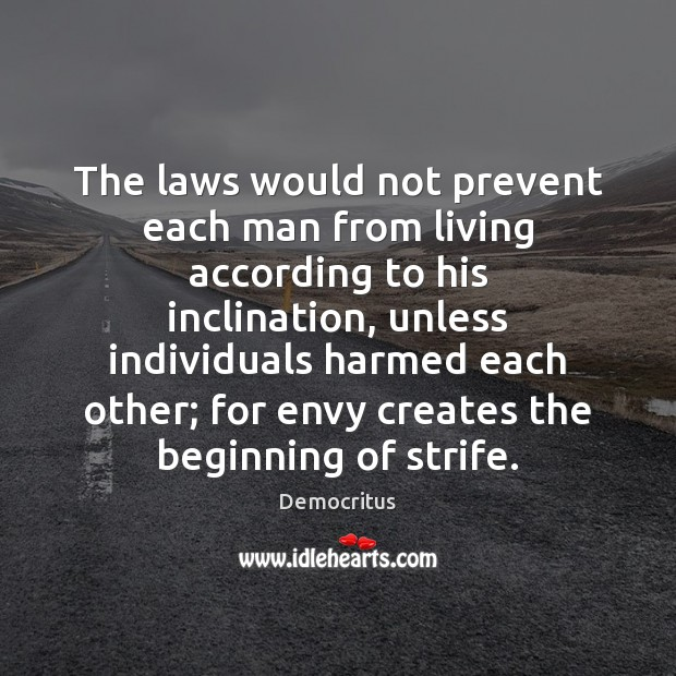 The laws would not prevent each man from living according to his Democritus Picture Quote