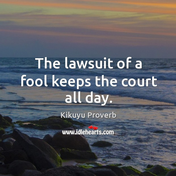 The lawsuit of a fool keeps the court all day. Kikuyu Proverbs Image