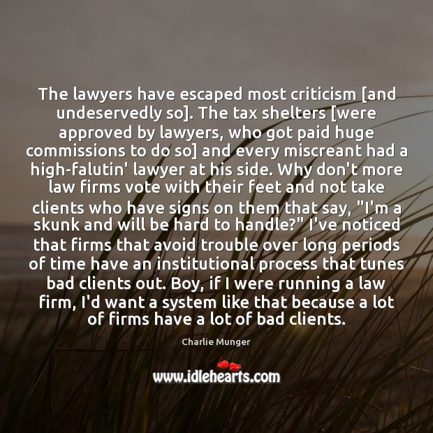 The lawyers have escaped most criticism [and undeservedly so]. The tax shelters [ Image