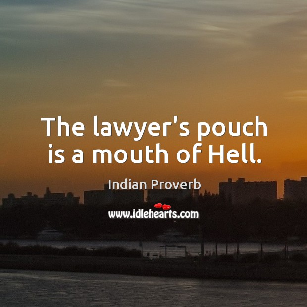 The lawyer's pouch is a mouth of hell. Image