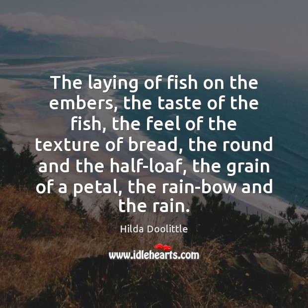 The laying of fish on the embers, the taste of the fish, Hilda Doolittle Picture Quote