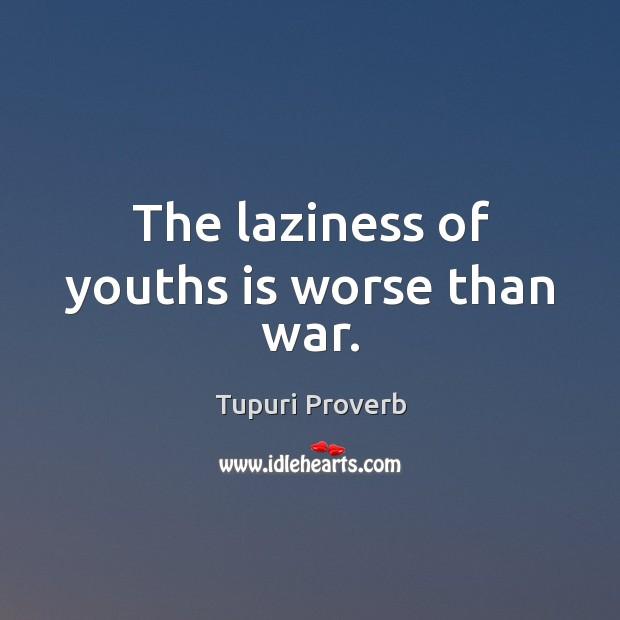 The laziness of youths is worse than war. Tupuri Proverbs Image