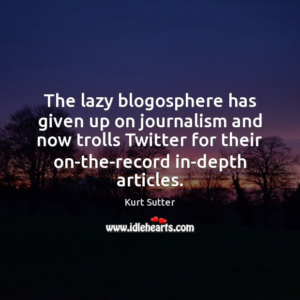 The lazy blogosphere has given up on journalism and now trolls Twitter Image