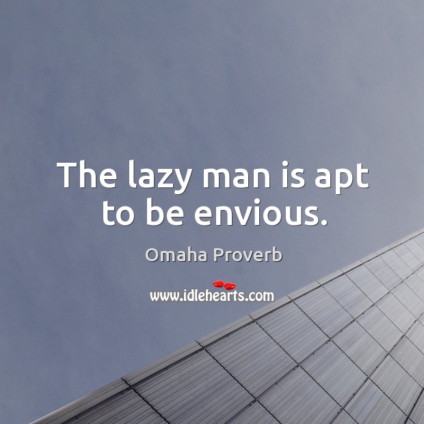 The lazy man is apt to be envious. Omaha Proverbs Image
