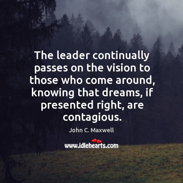 Image, The leader continually passes on the vision to those who come around,