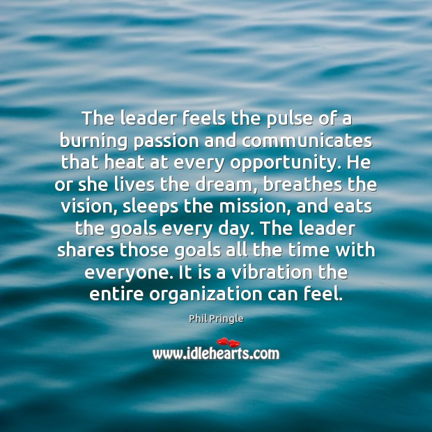 The leader feels the pulse of a burning passion and communicates that Passion Quotes Image