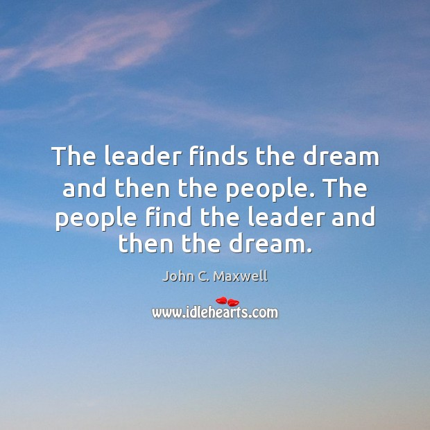 The leader finds the dream and then the people. The people find Image