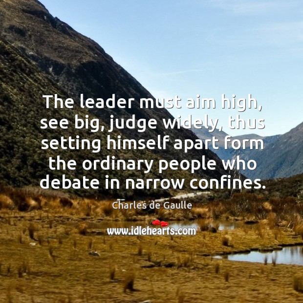 The leader must aim high, see big, judge widely, thus setting himself Image