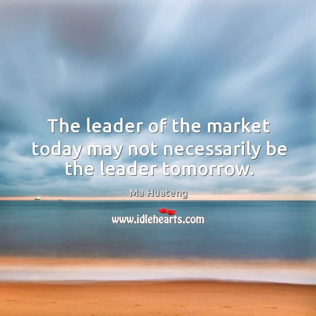The leader of the market today may not necessarily be the leader tomorrow. Image