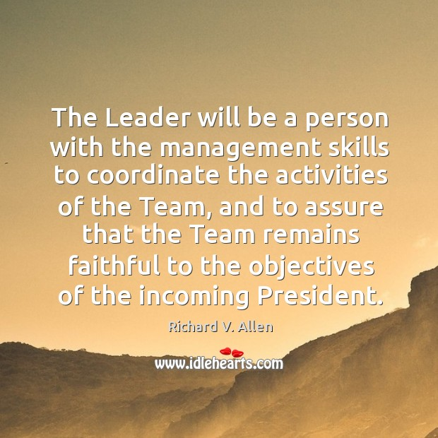 The leader will be a person with the management skills to coordinate the activities of the team Image