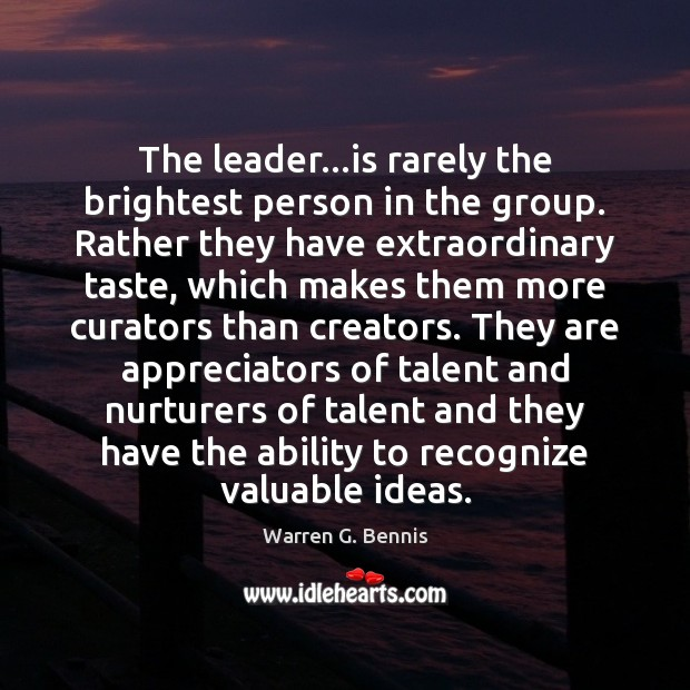 The leader…is rarely the brightest person in the group. Rather they Warren G. Bennis Picture Quote