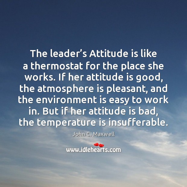 Image, The leader's Attitude is like a thermostat for the place she
