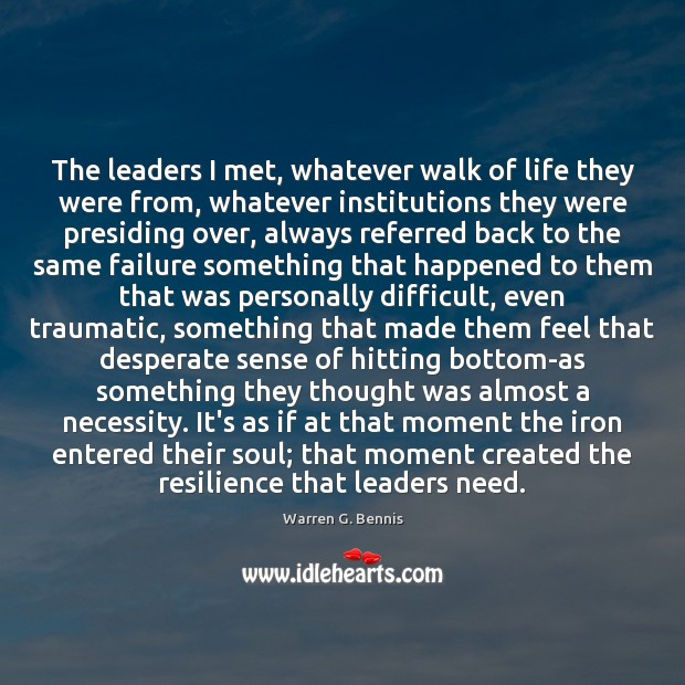 The leaders I met, whatever walk of life they were from, whatever Warren G. Bennis Picture Quote