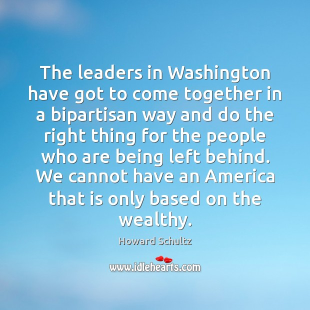 The leaders in Washington have got to come together in a bipartisan Image