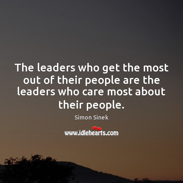 The leaders who get the most out of their people are the Simon Sinek Picture Quote