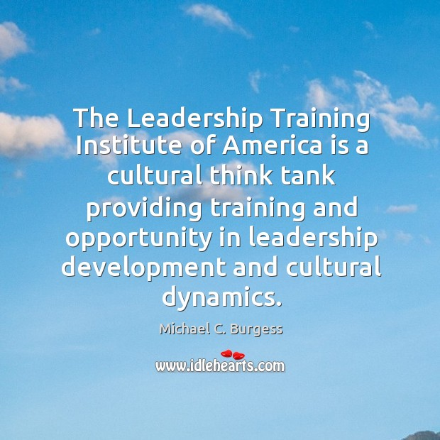 The leadership training institute of america is a cultural Michael C. Burgess Picture Quote