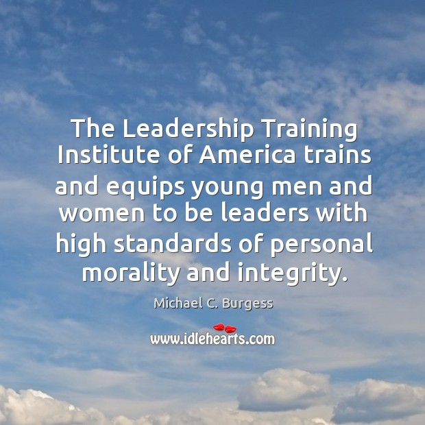 The leadership training institute of america trains Michael C. Burgess Picture Quote